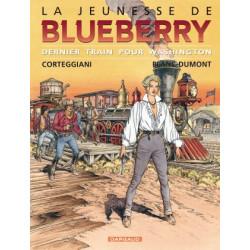 JEUNESSE DE BLUEBERRY LA - TOME 12 - DERNIER TRAIN POUR WASHINGTON