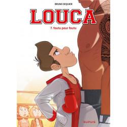 LOUCA - TOME 7 - FOUTU POUR FOUTU