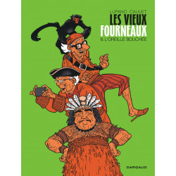 LES VIEUX FOURNEAUX - TOME 6 - LOREILLE BOUCHEE