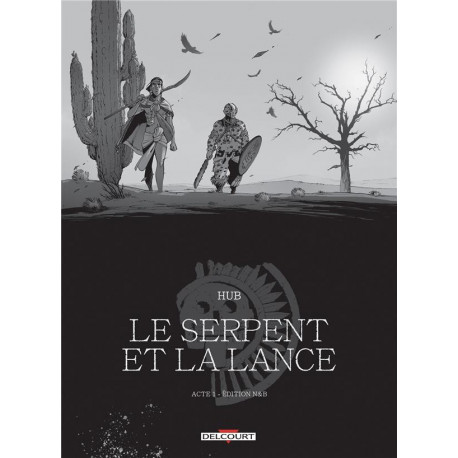 LE SERPENT ET LA LANCE - ACTE T01 - EDITION NB